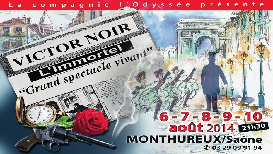 Affiche « Victor Noir - L'Immortel - Grand Spectacle Vivant » par la Compagnie l'Odyssée   Spectacle tous les soirs à partir de 21H30 du mercredi 6 au dimanche 10 août 2014 à Monthureux-sur-Saône dans les Vosges (Crédit photo La Cie de l'Odyssée)