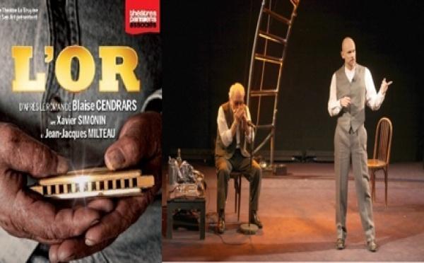 Théâtre   :  L'Or, d'après le roman de Blaise Cendrars.